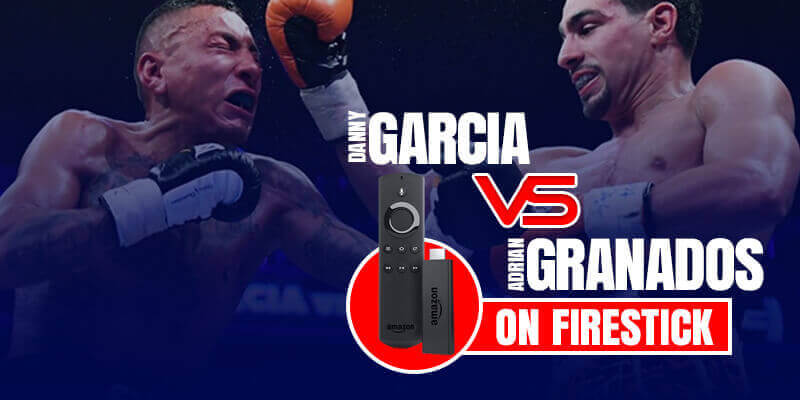 Garcia vs Adrian Granados on Fire Stick