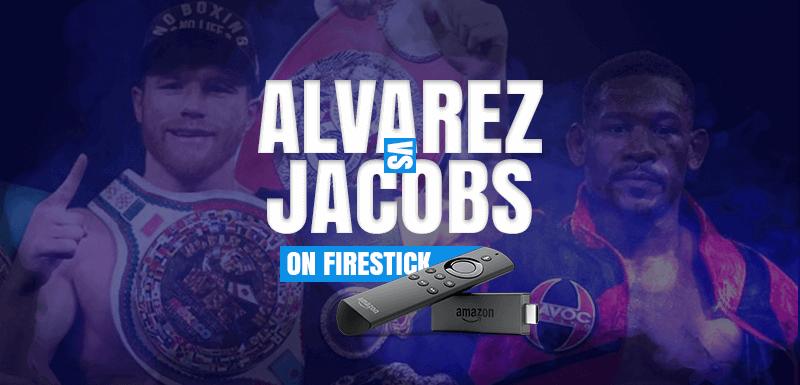 Canelo Alvarez vs Daniel Jacobs on Firestick