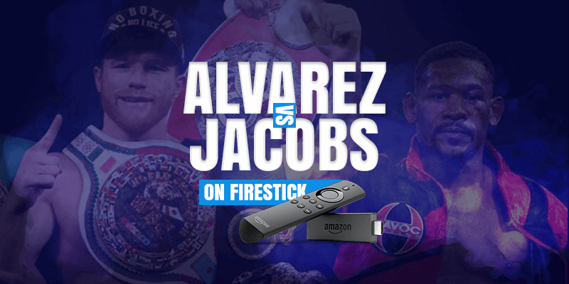 Canelo Alvarez vs Daniel Jacobs on Firestick