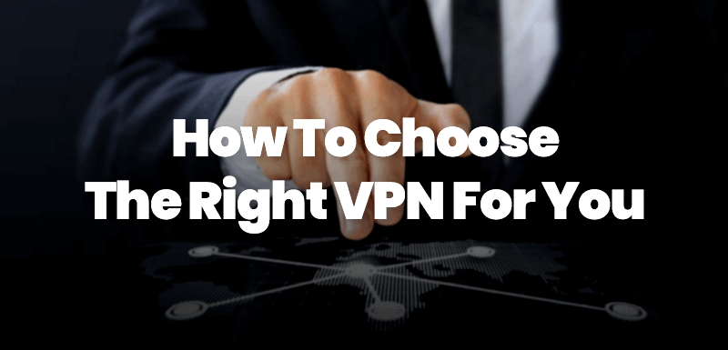 how to choose the right vpn for you