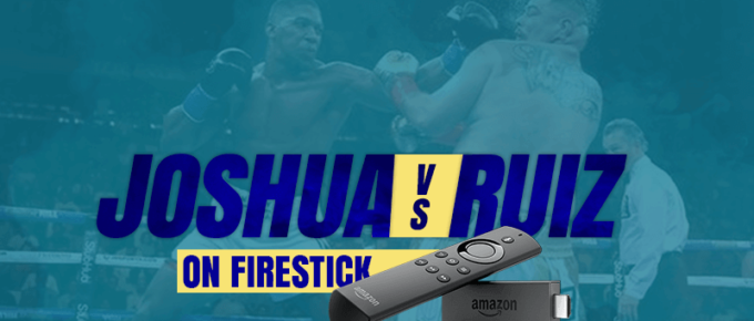 Andy Ruiz vs Anthony Joshua on Firestick