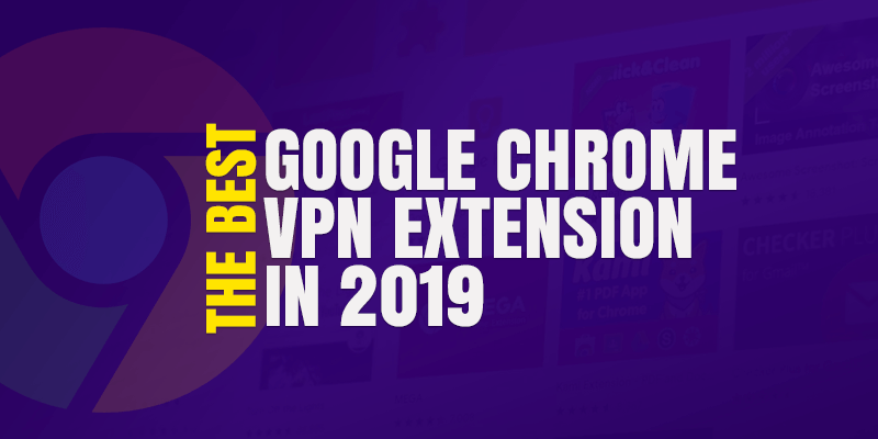 Best Google Chrome VPN Extension