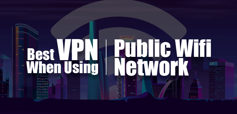Best VPN for Public Wifi Network