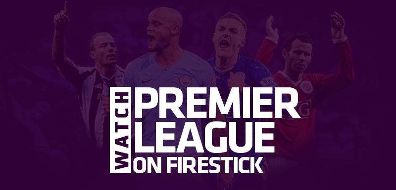 Watch Premier League on Firestick