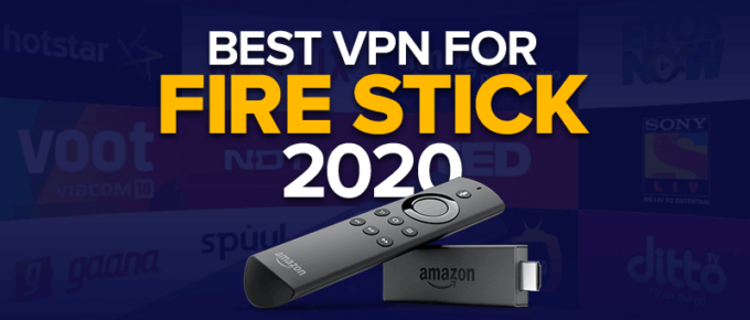 Top Five VPNs For Fire Stick 2020