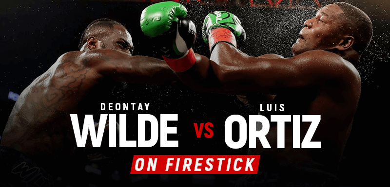 Watch Wilder vs Ortiz on Firestick