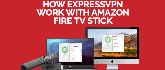 How ExpressVPN Work With Amazon Fire TV Stick
