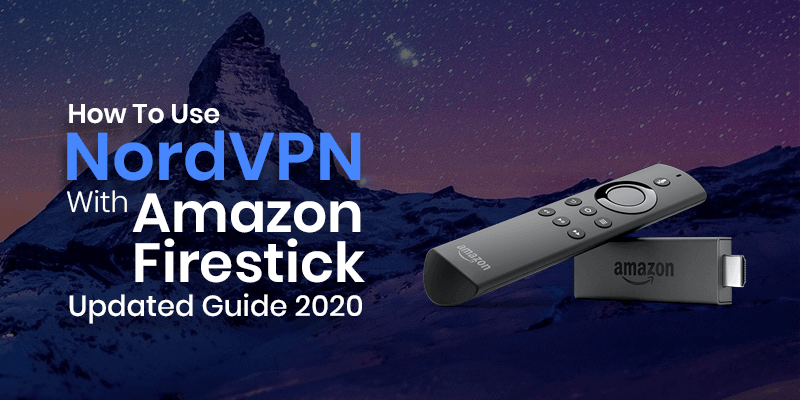 How To Use NordVPN With Amazon Firestick