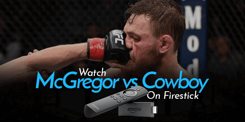Watch McGregor vs Cowboy On Firestick