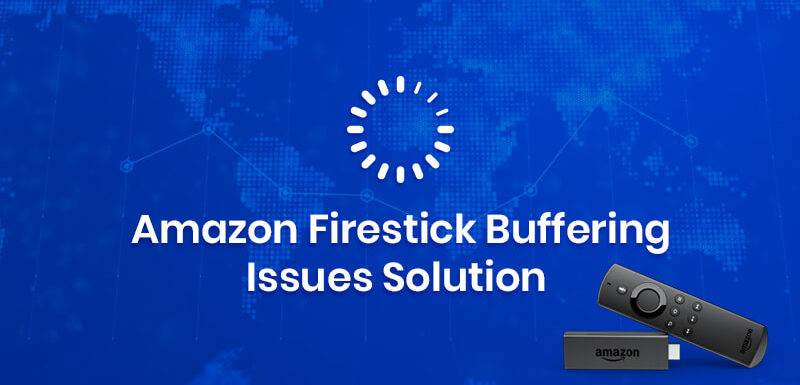 Amazon Firestick Buffering Issues Solution