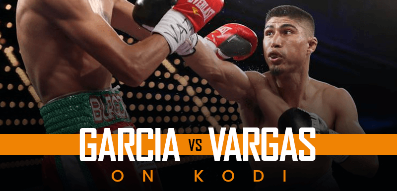 Watch Garcia vs Vargas on Kodi