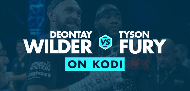 Watch Wilder vs Fury on Kodi