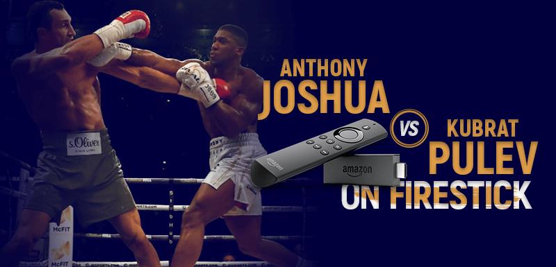Watch Joshua vs Pulev on Firestick