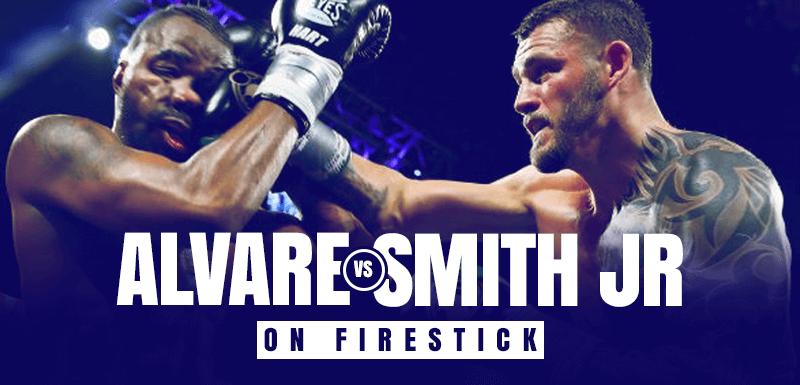 Watch Alvarez vs Smith Jr. on Firestick