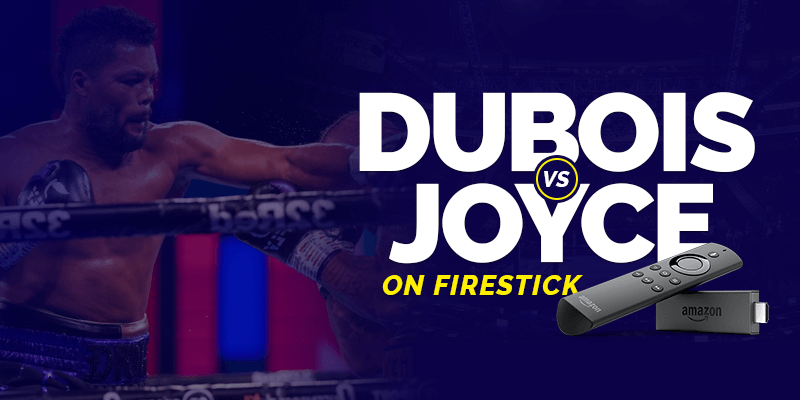 Watch Daniel Dubois vs Joe Joyce on Firestick
