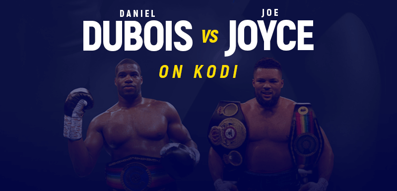 Watch Daniel Dubois vs Joe Joyce on Kodi