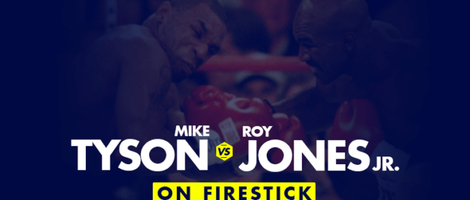 Watch Mike Tyson vs Roy Jones Jr. on Firestick