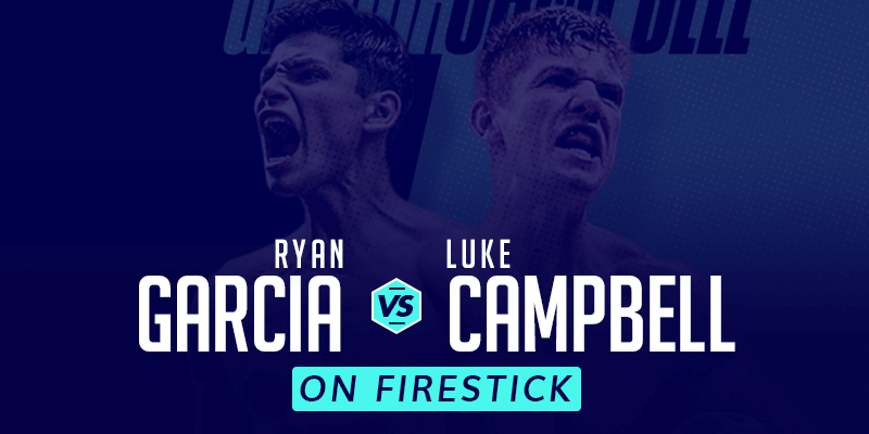 Watch Ryan Garcia vs Luke Campbell on Firestick