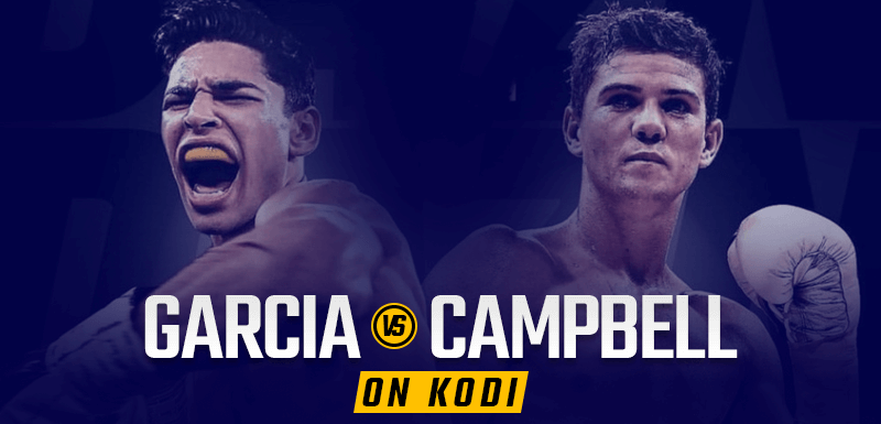 Watch Ryan Garcia vs Luke Campbell on Kodi