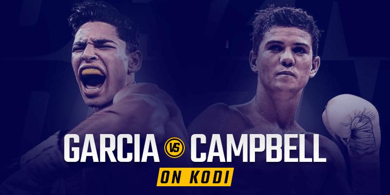 Watch Ryan Garcia vs Luke Campbell on Kodi