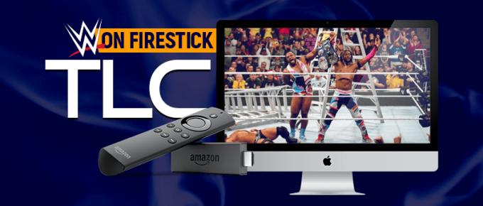 WWE TLC on Firestick