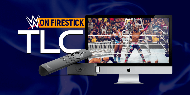WWE TLC on Firestick