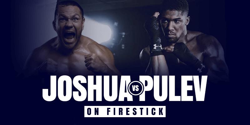 Watch Anthony Joshua vs Kubrat Pulev on Firestick