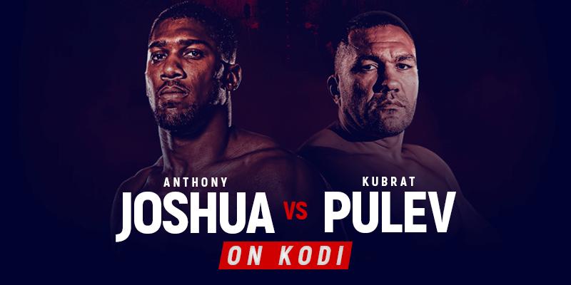 Watch Anthony Joshua vs Kubrat Pulev on Kodi