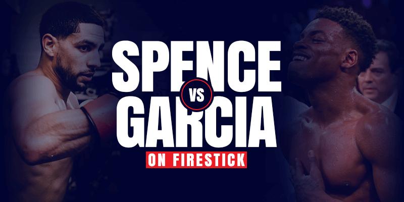 Watch Errol Spence vs Danny Garcia on Firestick