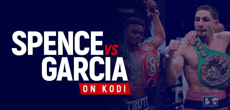 Watch Errol Spence vs Danny Garcia on Kodi