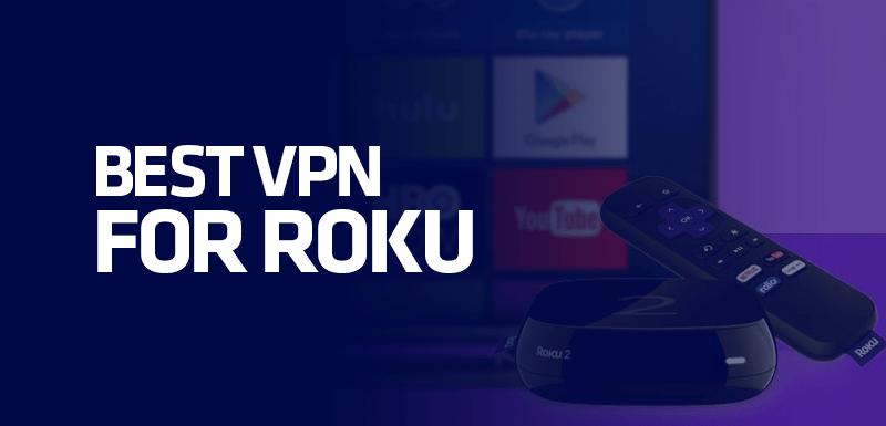 Best VPN for Roku
