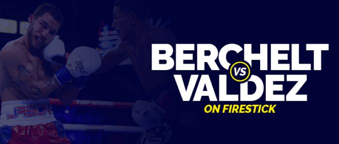 Watch Berchelt vs Valdez on Firestick