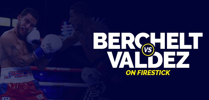Watch Berchelt vs Valdez on Firestick