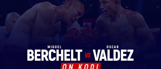 Watch Berchelt vs Valdez on Kodi