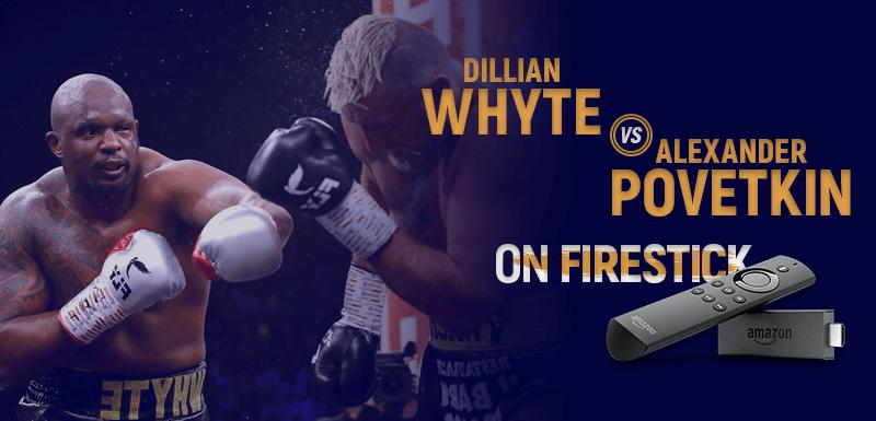 Watch Dillian Whyte vs Alexander Povetkin on Firestick