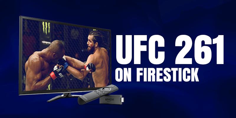 Watch UFC 261 on Firestick