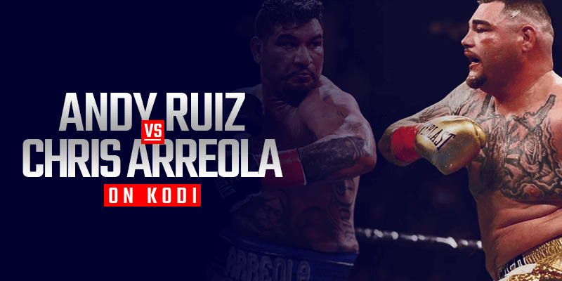 Watch Andy Ruiz vs Chris Arreola on Kodi