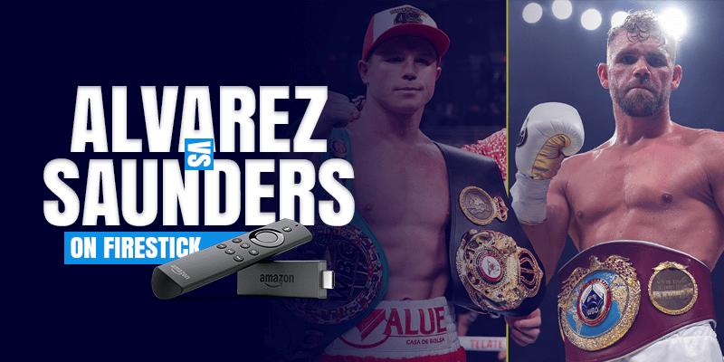 Watch Canelo Alvarez vs Billy Joe Saunders on Firestick