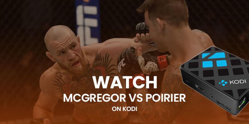 Watch McGregor vs Poirier on Kodi