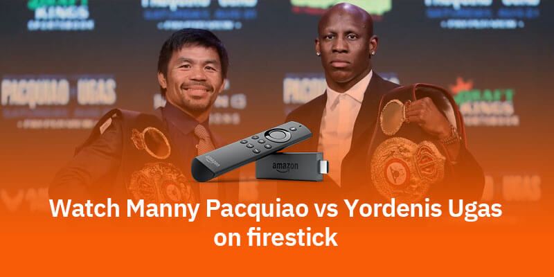 Watch Manny Pacquiao vs. Yordenis Ugas on Firestick